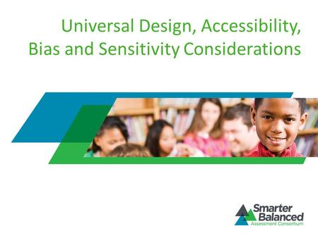 Universal Design, Accessibility, Bias and Sensitivity Considerations.
