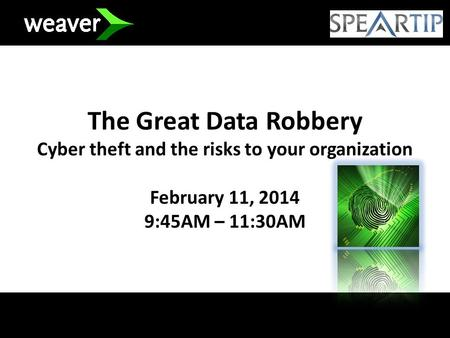 The Great Data Robbery Cyber theft and the risks to your organization February 11, 2014 9:45AM – 11:30AM.