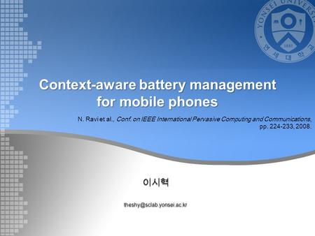 Context-aware battery management for mobile phones N. Ravi et al., Conf. on IEEE International Pervasive Computing and Communications,