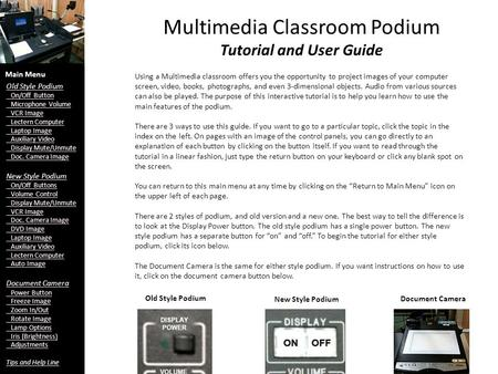 Multimedia Classroom Podium Tutorial and User Guide Using a Multimedia classroom offers you the opportunity to project images of your computer screen,