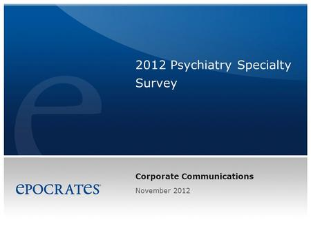 Corporate Communications 2012 Psychiatry Specialty Survey November 2012.