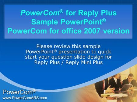 Company Company LOGO LOGO PowerCom ® for Reply Plus Sample PowerPoint ® PowerCom for office 2007 version Please review this sample PowerPoint ® presentation.