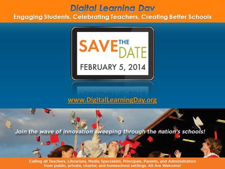 Www.DigitalLearningDay.org. www.digitallearningday.org Goals: Increase Awareness Support Teachers and other staff Goals: Increase Awareness Support Teachers.