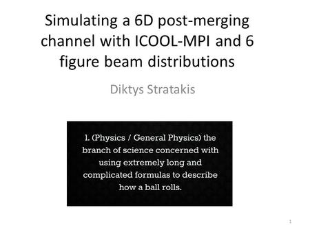Simulating a 6D post-merging channel with ICOOL-MPI and 6 figure beam distributions Diktys Stratakis 1.