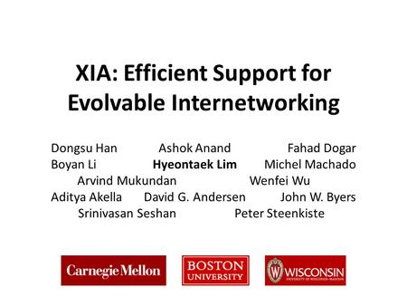 XIA: Efficient Support for Evolvable Internetworking Dongsu HanAshok AnandFahad Dogar Boyan LiHyeontaek LimMichel Machado Arvind MukundanWenfei Wu Aditya.