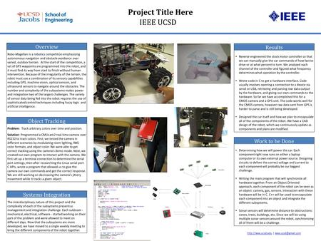 Project Title Here IEEE UCSD Overview Robo-Magellan is a robotics competition emphasizing autonomous navigation and obstacle avoidance over varied, outdoor.