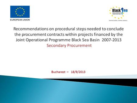 Bucharest – 18/9/2013. Procurement procedure of the awarding contracts by the Beneficiaries / Partners shall be in compliance with the procedural procurement.