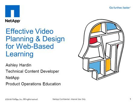 Ashley Hardin Technical Content Developer NetApp Product Operations Education Effective Video Planning & Design for Web-Based Learning 1 NetApp Confidential.
