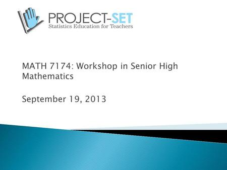 MATH 7174: Workshop in Senior High Mathematics September 19, 2013.