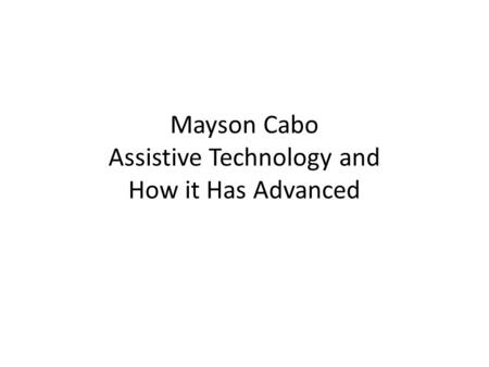 Mayson Cabo Assistive Technology and How it Has Advanced.