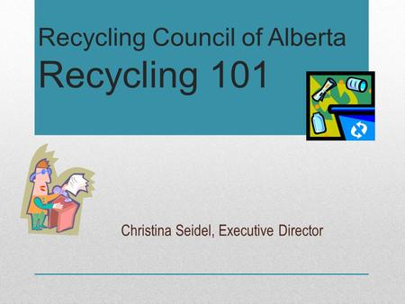 <strong>Recycling</strong> Council <strong>of</strong> Alberta <strong>Recycling</strong> 101