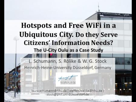 Hotspots and Free WiFi in a Ubiquitous City. Do they Serve Citizens Information Needs? The U-City Oulu as a Case Study L. Schumann, S. Rölike & W. G. Stock.