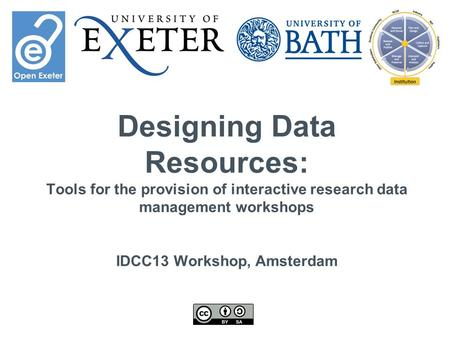 Designing Data Resources: Tools for the provision of interactive research data management workshops IDCC13 Workshop, Amsterdam.