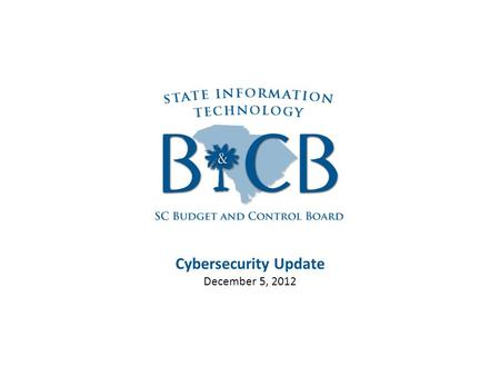 Cybersecurity Update December 5, 2012. Agenda Cybersecurity – A growing problem Cybersecurity in other states (NASCIO/Deloitte Study) Structure Challenges.