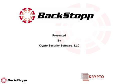 Presented By Krypto Security Software, LLC. What is BackStopp is a simple but effective tool to help an organization protect its mobile data in the event.