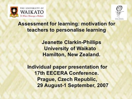 Assessment for learning: motivation for teachers to personalise learning Jeanette Clarkin-Phillips University of Waikato Hamilton, New Zealand. Individual.