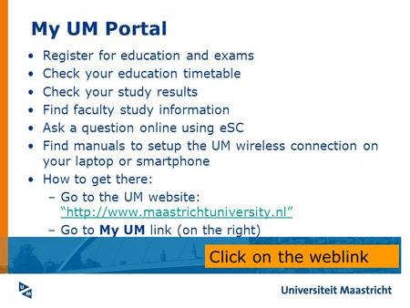 My UM Portal Register for education and exams Check your education timetable Check your study results Find faculty study information Ask a question online.