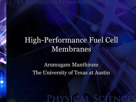 High-Performance Fuel Cell Membranes Arumugam Manthiram The University of Texas at Austin.