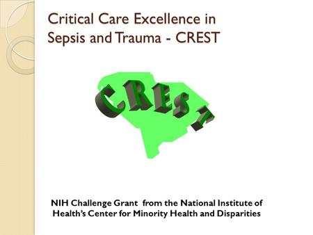 NIH Challenge Grant from the National Institute of Healths Center for Minority Health and Disparities Critical Care Excellence in Sepsis and Trauma - CREST.