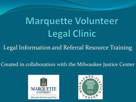 Legal Information and Referral Resource Training Created in collaboration with the Milwaukee Justice Center.