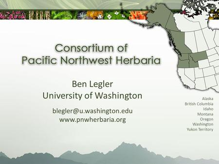 Alaska British Columbia Idaho Montana Oregon Washington Yukon Territory Ben Legler University of Washington