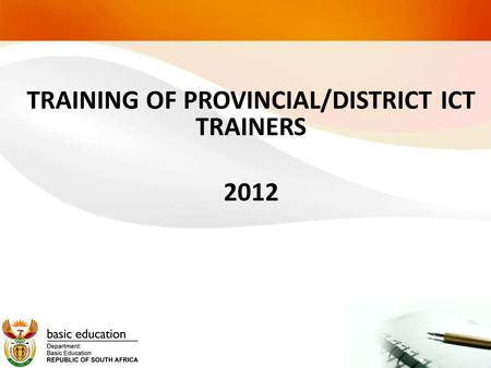 TRAINING OF PROVINCIAL/DISTRICT ICT TRAINERS 2012.