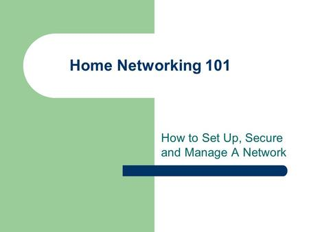 Home Networking 101 How to Set Up, Secure and Manage A Network.