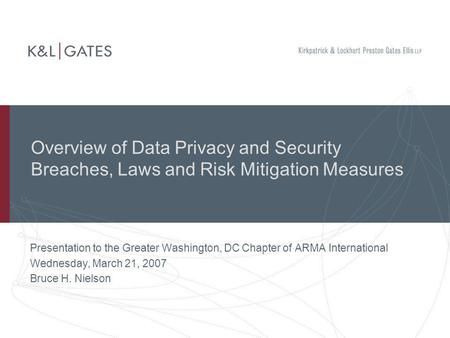 Overview of Data Privacy and Security Breaches, Laws and Risk Mitigation Measures Presentation to the Greater Washington, DC Chapter of ARMA International.