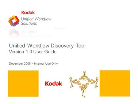 Unified Workflow Discovery Tool Version 1.0 User Guide December 2008 – Internal Use Only.