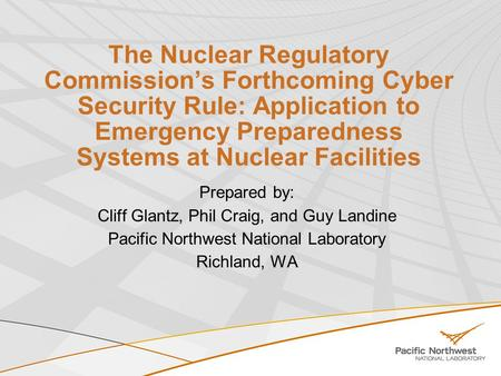 The Nuclear Regulatory Commissions Forthcoming Cyber Security Rule: Application to Emergency Preparedness Systems at Nuclear Facilities Prepared by: Cliff.