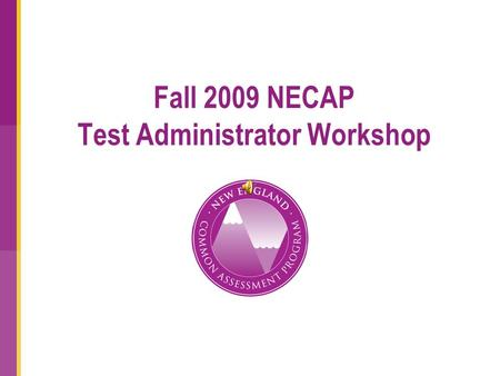 Fall 2009 NECAP Test Administrator Workshop. Measured Progress Contact Information For questions regarding the New England Common Assessment Program (NECAP)