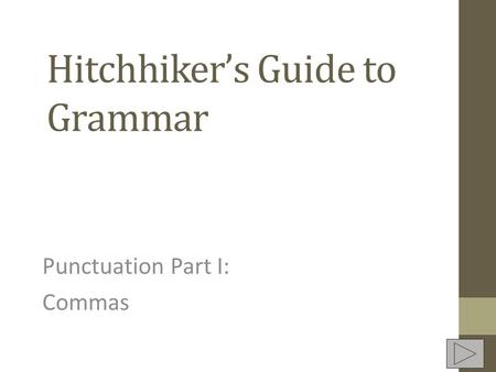 Hitchhikers Guide to Grammar Punctuation Part I: Commas.