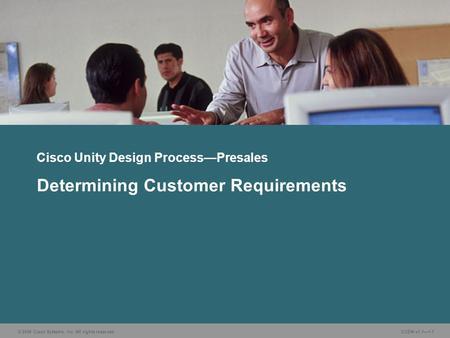 © 2006 Cisco Systems, Inc. All rights reserved. CUDN v1.11-1 Determining Customer Requirements Cisco Unity Design ProcessPresales.