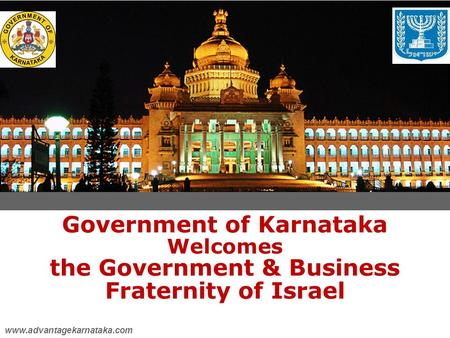 Government of Karnataka Welcomes the Government & Business Fraternity of Israel www.advantagekarnataka.com.