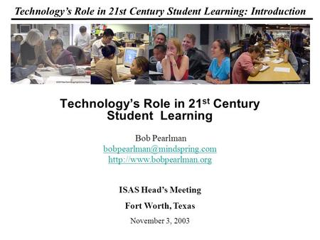 Technologys Role in 21st Century Student Learning: Introduction Technologys Role in 21 st Century Student Learning Bob Pearlman