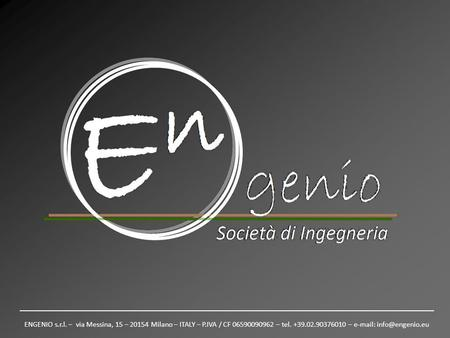 ENGENIO s.r.l. – via Messina, 15 – 20154 Milano – ITALY – P.IVA / CF 06590090962 – tel. +39.02.90376010 –