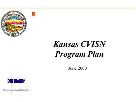 CVISN for Kansas Program Plan May 2000 Kansas CVISN Program Plan June 2000.