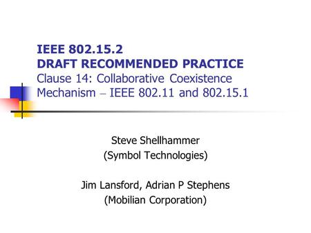 IEEE 802.15.2 DRAFT RECOMMENDED PRACTICE Clause 14: Collaborative Coexistence Mechanism – IEEE 802.11 and 802.15.1 Steve Shellhammer (Symbol Technologies)