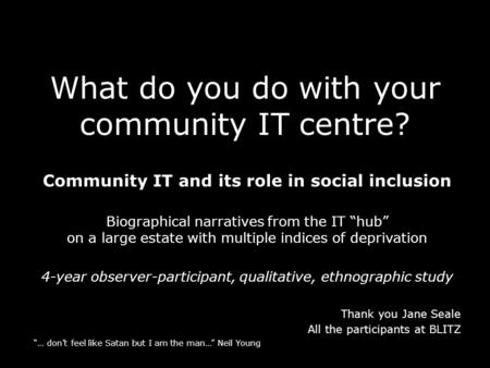 What do you do with your community IT centre? Community IT and its role in social inclusion Biographical narratives from the IT hub on a large estate with.