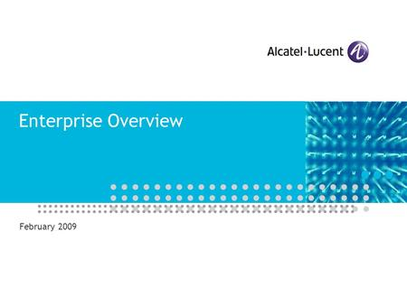 Enterprise Overview February 2009. All Rights Reserved © Alcatel-Lucent 2009 2 | Enerprise Overview | February 2009 Agenda Alcatel-Lucent Enterprise Organization.