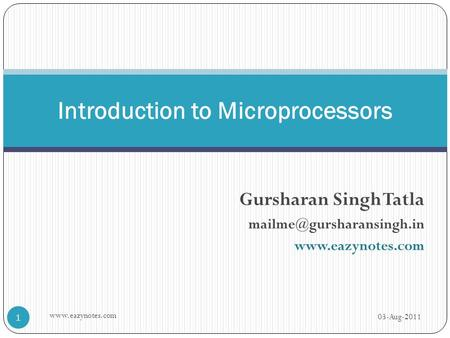 Gursharan Singh Tatla  Introduction to Microprocessors 03-Aug-2011 1