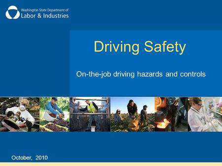 Driving Safety October, 2010 On-the-job driving hazards and controls.