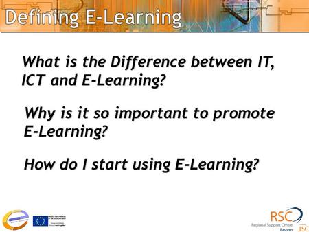 Introduction What is the Difference between IT, ICT and E-Learning? Why is it so important to promote E-Learning? How do I start using E-Learning?
