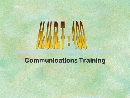 Communications Training. Agenda §Welcome & Introductions §Review of todays training §Overview/background of HURT §Whats our job? §Site photos §What to.