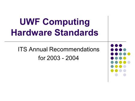 UWF Computing Hardware Standards ITS Annual Recommendations for 2003 - 2004.