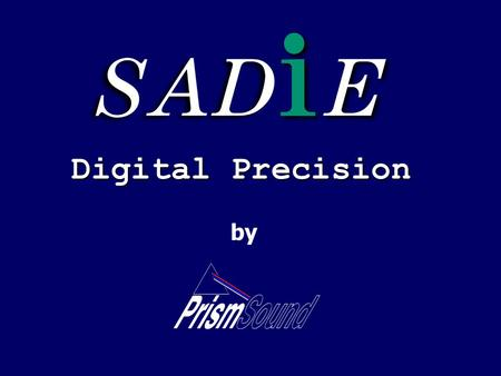 Digital Precision by. Combining VCS dira! and SADiE to create an Integrated Broadcast Solution.