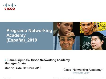 © 2008 Cisco Systems, Inc. All rights reserved.Cisco PublicPresentation_ID 1 Programa Networking Academy (España)_2010 Elena Esquinas - Cisco Networking.