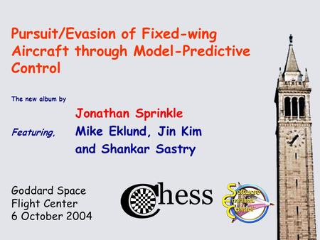 Goddard Space Flight Center 6 October 2004 Pursuit/Evasion of Fixed-wing Aircraft through Model-Predictive Control The new album by Jonathan Sprinkle Featuring,