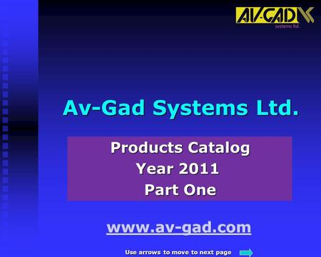 Av-Gad Systems Ltd. Products Catalog Year 2011 Part One Use arrows to move to next page.