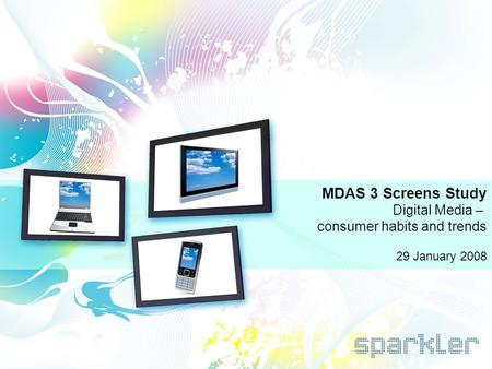 1 MDAS 3 Screens Study Digital Media – consumer habits and trends 29 January 2008.